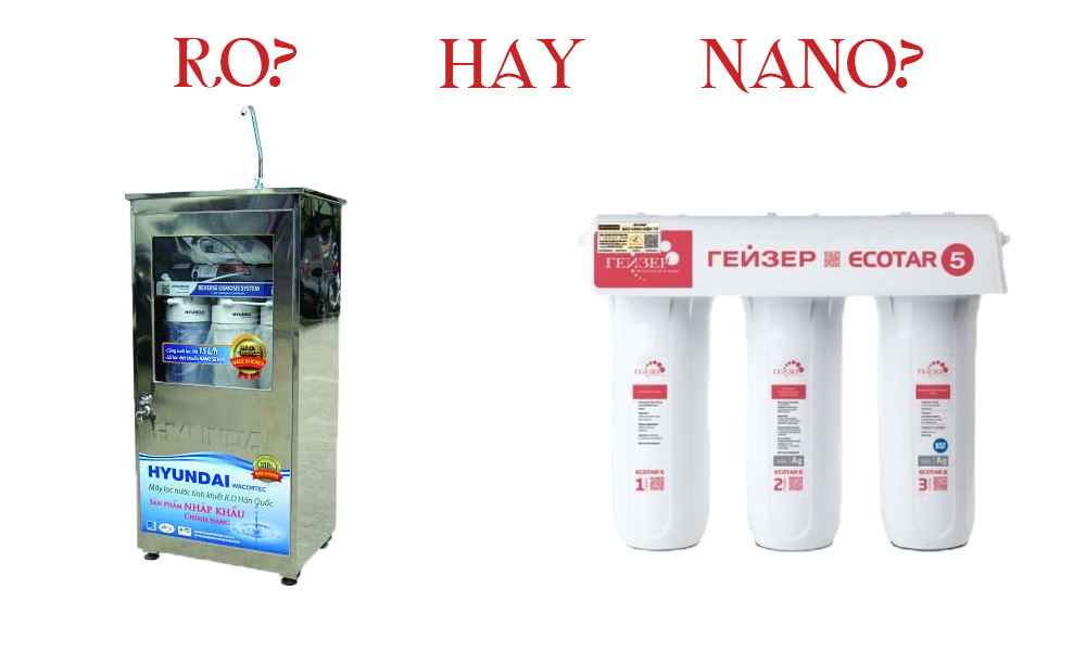 Máy lọc nước tinh khiết RO hay công nghệ NANO tốt hơn?